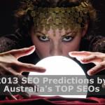 2013 SEO Predictions by Australia's Top SEOs
